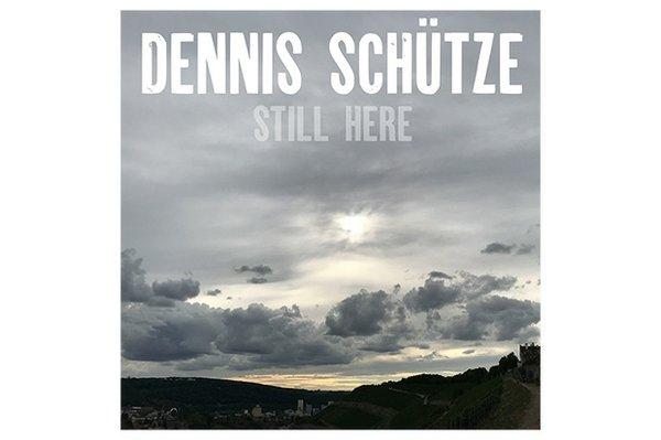 Dennis Schütze: Still Here